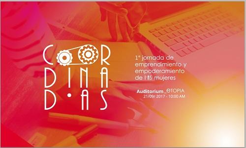 Coordinadas, I Jornadas de Emprendimiento y Empoderamiento de las Mujeres